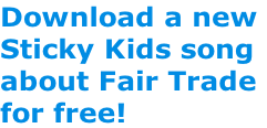 Download a new  Sticky Kids song about Fair Trade for free!
